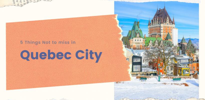 5 Things Not to Miss in Quebec City