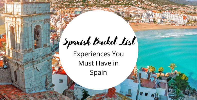 Spanish Bucket List – 7 Experiences You Must Have in Spain