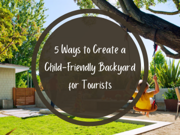 5 Ways to Create a Child Friendly Backyard for Tourists