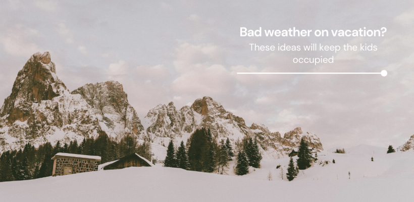 Bad weather on vacation? These ideas will keep the kids occupied